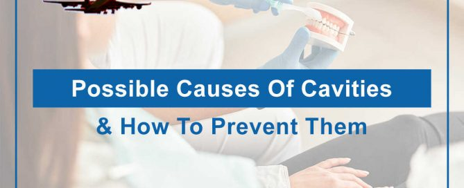 Possible Causes Of Cavities & How To Prevent Them