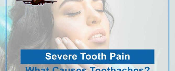 Severe Tooth Pain: What Causes Toothaches?
